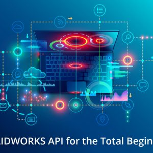 SOLIDWORKS API for the total beginner
